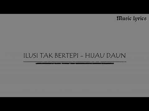 HIJAU DAUN - ILUSI TAK BERTEPI ( LIRIK )