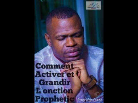Prophete Djo Grace - Comment Activer Et Grandir Dans L'Onction Prophetique (Théorie Et Pratique)
