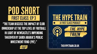 First Class Podcast (Episode 3): The Potential Impact Of Newcastle United's Takeover In Football