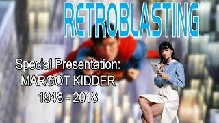 Margot Kidder Tribute - Remembering Margot...and Christopher. RetroBlasting Special Presentation