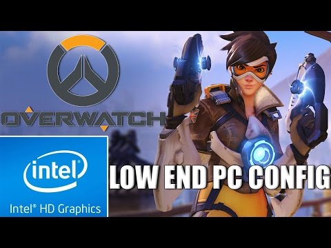 Overwatch | Custom Config | Low End PC | Intel HD 4000 | 4 GB Ram |