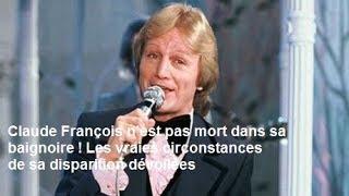 Claude François n'est pas mort dans sa baignoire ! Les vraies circonstances de sa disparition dévoil