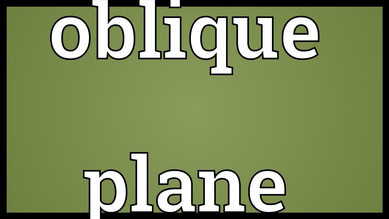 Oblique Plane Meaning Youtube