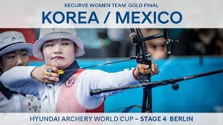 Korea v Mexico – Recurve Women Team Gold Final | Berlin 2017
