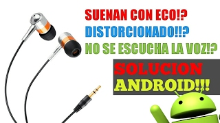 Solucion al problema de audifonos que suenan distorcionados,con eco o no suena la voz en android