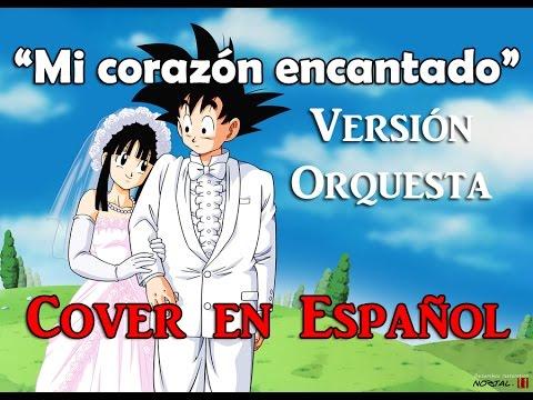 Dragon Ball GT - Mi Corazón Encantado *Versión Orquesta*「Cover Latino por E-Chan」