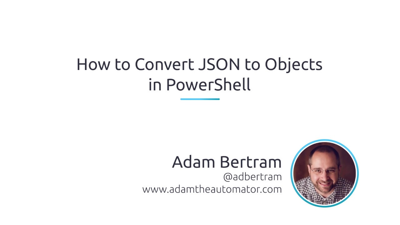 How To Convert JSON To Objects In PowerShell