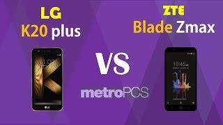 LG K20 Plus  VS ZTE Blade Zmax - metro PCS