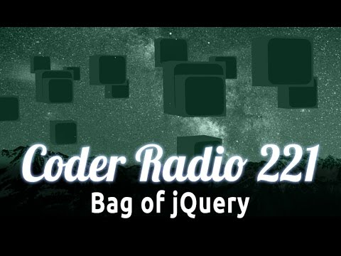 Bag of jQuery   Coder Radio 221