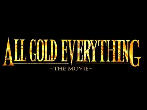 """All Gold Everything """"The Movie"""" 