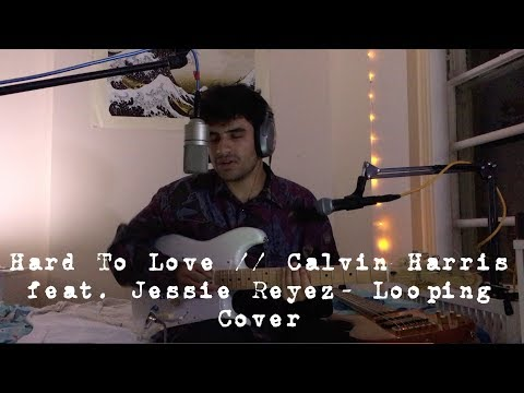 Hard To Love // Calvin Harris + Jessie Reyez - Loop Pedal Cover