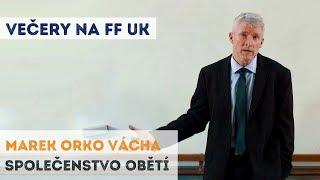 Marek Orko Vácha - Společenstvo obětí   Neurazitelny.cz   Večery na FF UK