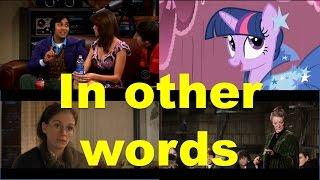 In other words (примеры из фильмов и сериалов) / Фразы на английском языке