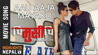 "Aau Aja Mayako | New Nepali Movie ""CHI MUSI CHI"" Song 2018 