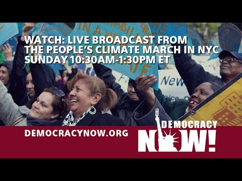Watch: Democracy Now! Live Broadcast at the People's Climate March in NYC, Sunday 10:30am-1:30pm ET
