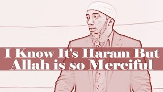 """I Know It's Haram But Allah is so Merciful"" - Nouman Ali Khan"