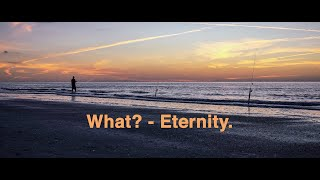 what? eternity.