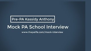 Mock Physician Assistant (PA) School Interview With Kassidy Anthony Pre PA