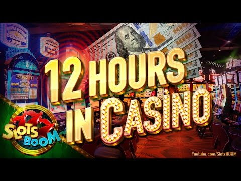 12 HOURS IN CASINO - SLOTS BONUSES HANDPAY JACKPOT!!!