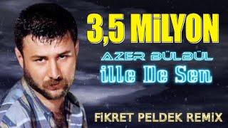 Azer Bülbül - İlle De Sen (Fikret Peldek Remix) 2012