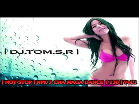 [ DJ.TOM.S.R ] - NON-STOP NPK 3 CHA MAGA DANCE [ 130 ] Vol.1.mp4