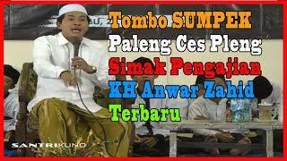 Tombo SUMPEK Paleng Ces Pleng !! Simak Pengajian Lucu KH Anwar Zahid Terbaru #Mei