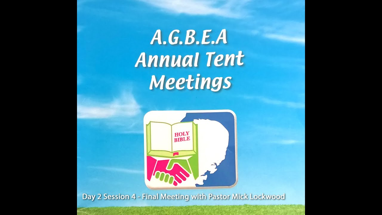 AGBCEA 186th Annual Tent Meetings - Day 2 Session 4 - Final Meeting with Pastor Mick Lockwood  sc 1 st  YouTube & AGBCEA 186th Annual Tent Meetings - Day 2 Session 4 - Final Meeting ...