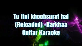 Tu Itni Khoobsurat Hai Track/Karaoke | Barkhaa