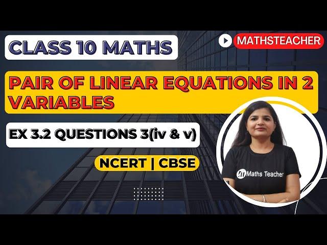 Linear Equations | Chapter 3 Ex 3.2 Q - 3 (iv,v) | NCERT | Maths Class 10th