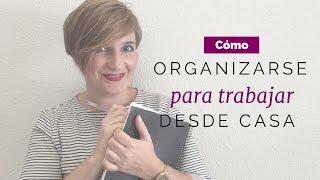 Como organizarse para trabajar desde casa | buscandotueStilo