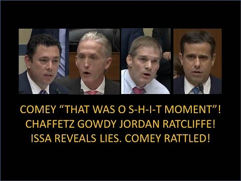 "Comey ""That Was ""O S-H-I-T"" Moment""!  Chaffetz,Gowdy, Issa,Jordan! Issa Reveals Lies! Comey Rattled!"