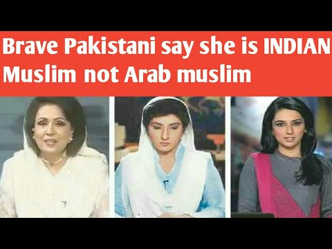 Brave Pakistani says she is Indian Muslim not Arab Muslim||pak media on India latest