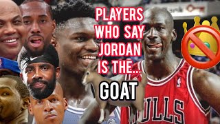 Current & Former NBA Players: Jordan is the GOAT
