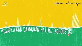 Download lagu Caffeine Hidupku Kan Damaikan Hatimu Accoustic Ver MP3