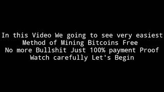 Free Mining Bitcoins(Cryptocurrency)Very Easiest Way and 100% Real Payment Proof,