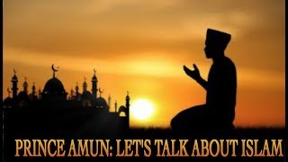 Prince Amun : Let's Talk About Islam Today