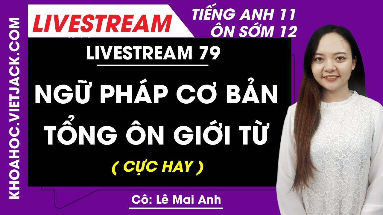 [Livestream 79] Ngữ pháp cơ bản tổng ôn giới từ - Tiếng anh 11 Ôn sớm 12 - Cô Mai Anh