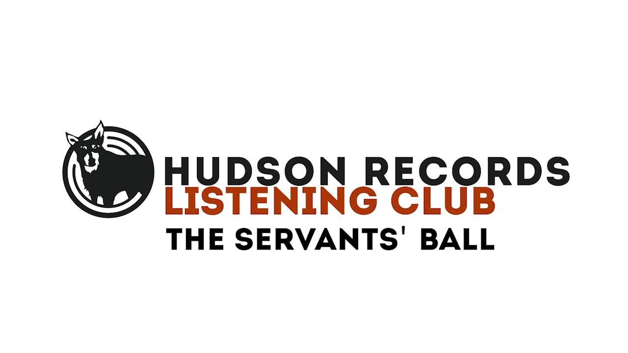The Servants' Ball – Hudson Records Listening Club - The Servants' Ball