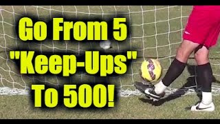 "How To Juggle A Soccer Ball - ""From 5 to 500"""