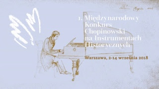 I International Chopin Competition on period instruments - I Stage  (5.09.2018, Afternoon session) - Na żywo
