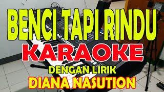 Download lagu BENCI TAPI RINDU [DIANA NASUTION] KARAOKE LIRIK ll HD
