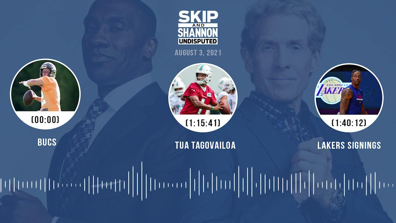Bucs, Tua Tagovailoa, Lakers signings | UNDISPUTED audio podcast (8.3.21)