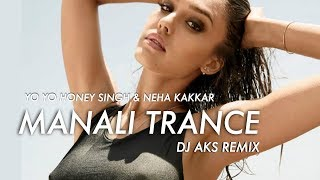 Yo Yo Honey Singh ft. Neha Kakkar - Manali Trance (DJ AKS Remix)