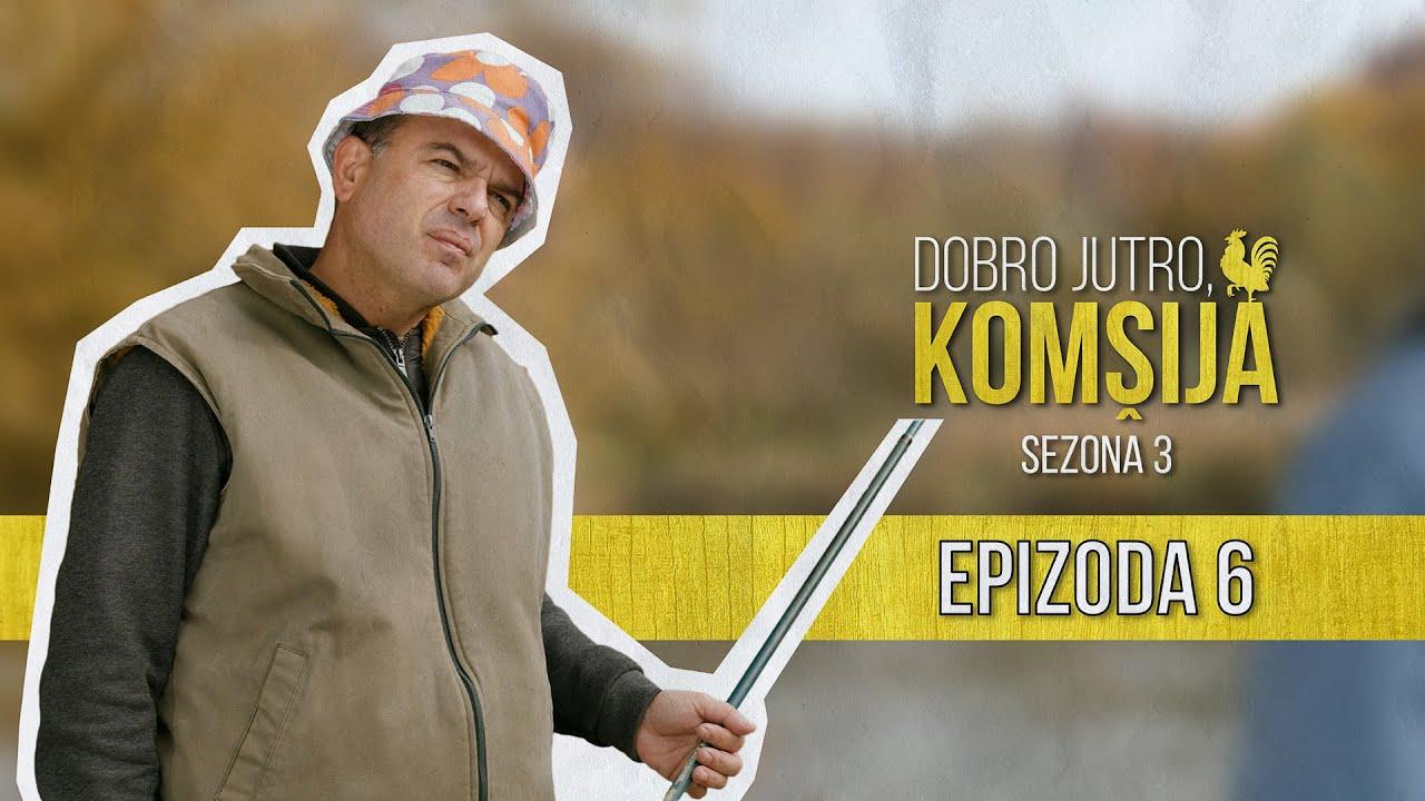 Download DOBRO JUTRO KOMŠIJA (SEZONA 3) - EPIZODA 6