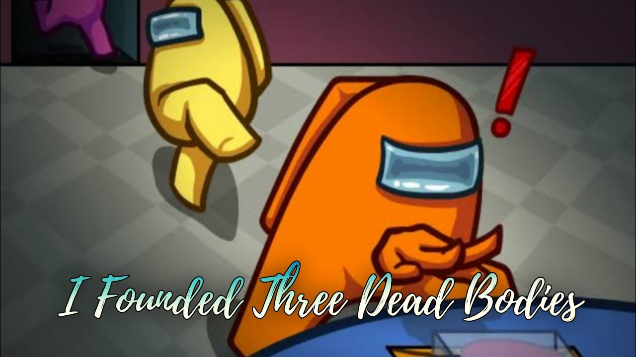 Three Video Compilation Of Me Founding The Dead Body Thrice Among Us Youtube