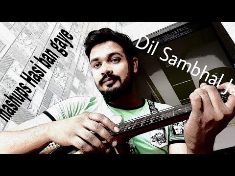 Dil Sambhal Ja Zara mashup hasi ban gayi...