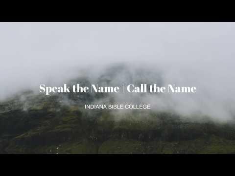 Speak the name | Call the name // Indiana Bible College (Lyrics)