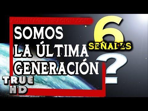 ¿Somos La última Generación 6 Señales en Curso