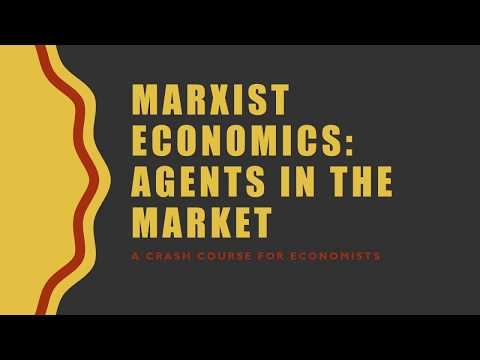 Marxist Economics: Agents In the Market (Lecture 2/5)