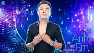 Anh Yêu Em Remix - Lương Gia Hùng